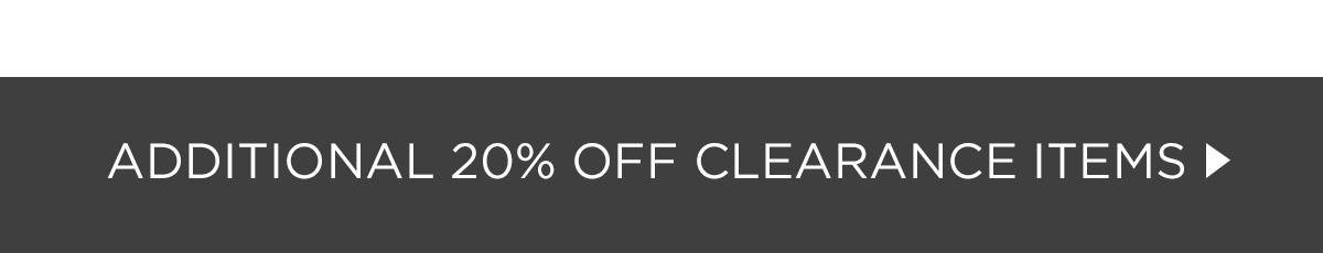 ADDITIONAL 20% OFF CLEARANCE ITEMS