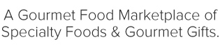 A Gourmet Food Marketplace of Specialty Foods & Gourmet Gifts.