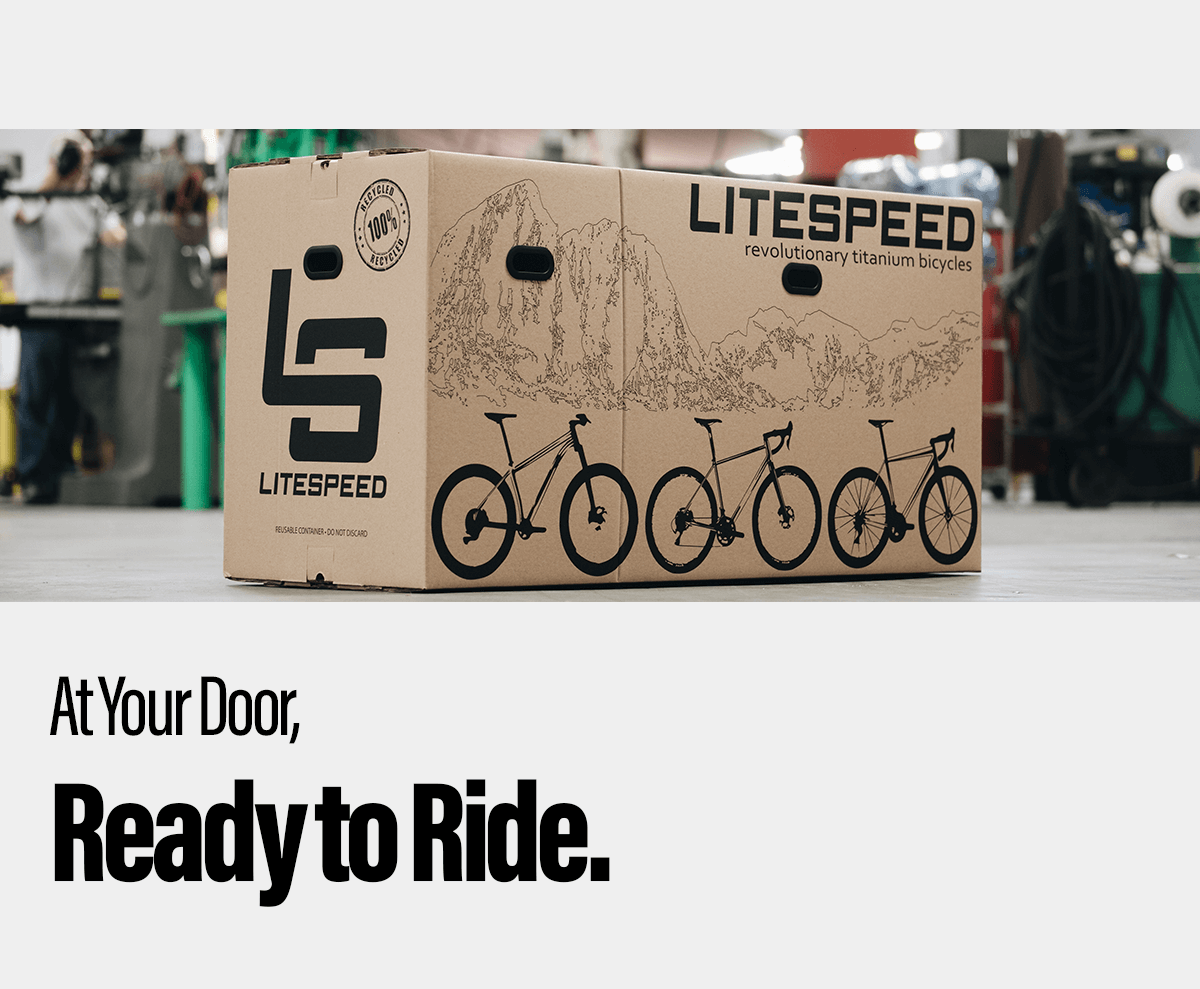 At your door, ready to ride. Order your Litespeed online and we'll ship it to your door.