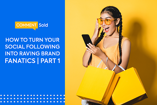 How to turn your Social Following into Raving Brand Fanatics Part 1