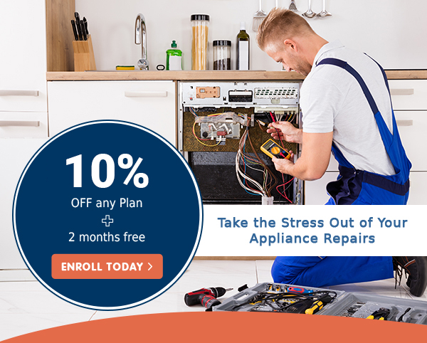 15% OFF any Plan + 2 months free ENROLL TODAY - Take the Stress Out of Your Appliance Repairs