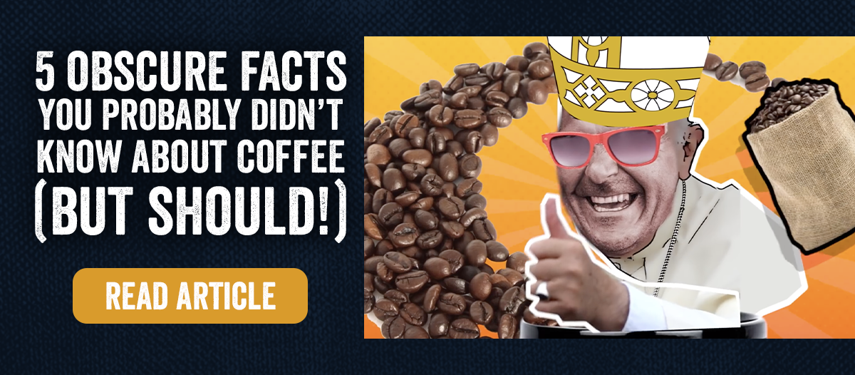 5 Obscure Facts You Probably Didn''t Know About Coffee (But Should)
