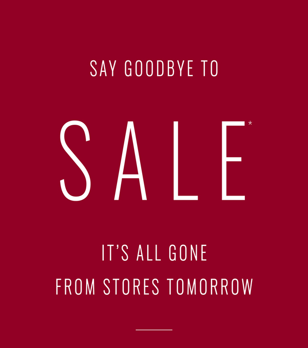 Say Goodby To Sale - It's All Gone From Stores Tomorrow