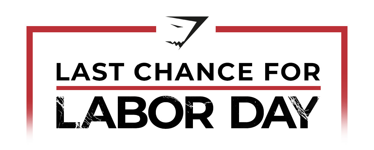 Last chance for Labor Day.