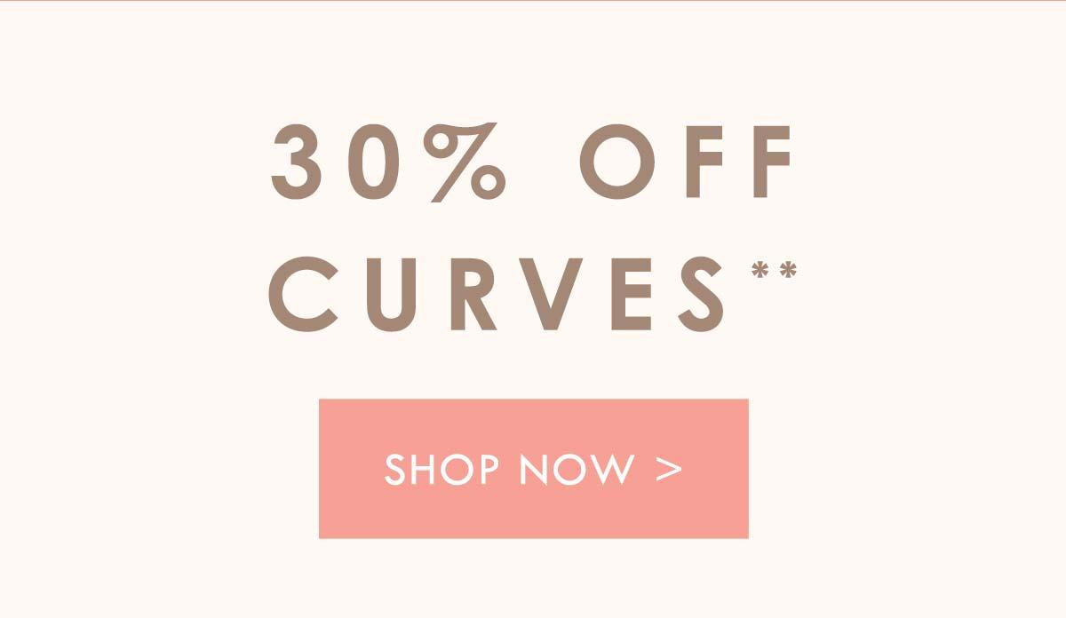 30% off Curves. Shop Now.