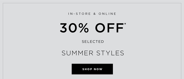 30% Off* Selected Summer Styles