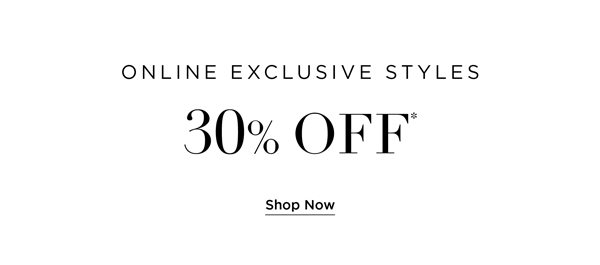 30% Off* Online Exclusives