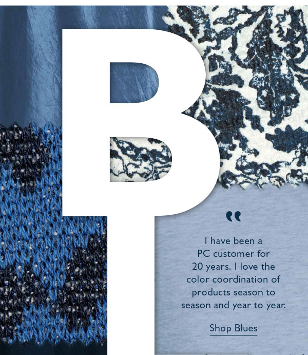 """""""I have been a PC customer for 20 years. I love the color coordination of products season to season and year to year."""" Shop Blues."""