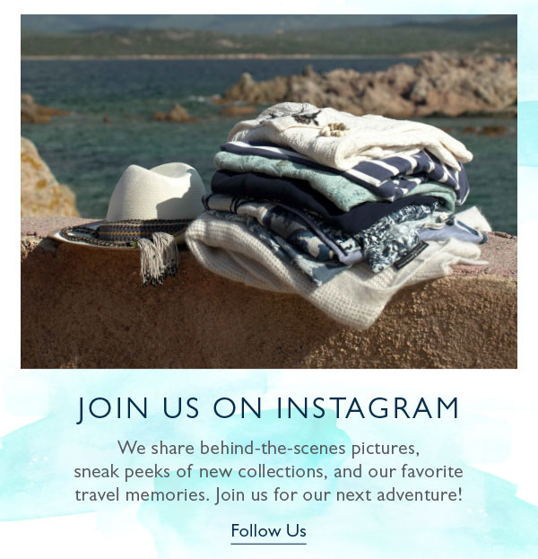 We share behind-the-scenes pictures, sneak peeks of new collections, and our favorite travel memories. Join us for our next adventure on Instagram!