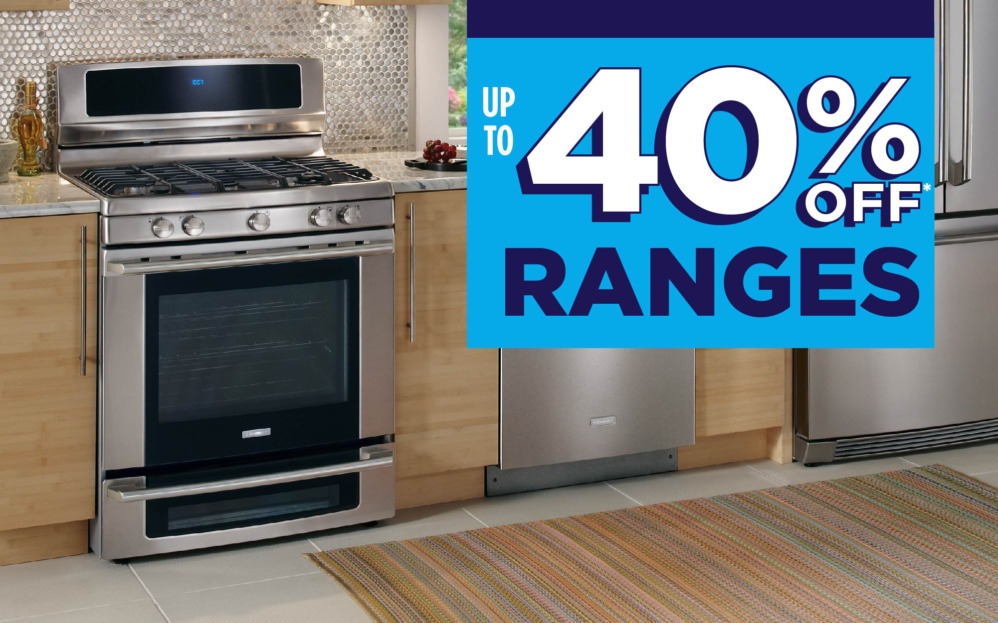 up to 40% Off Ranges!