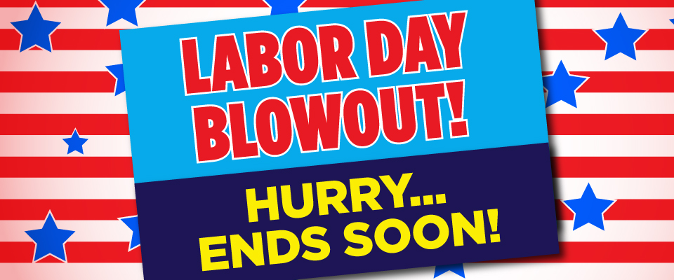 Labor Day Blowout...Ends Soon!