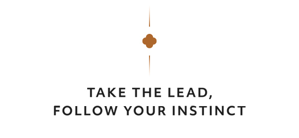 Take the lead, follow your instinct