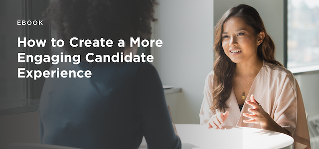 5 opportunities to create a more engaging candidate experience