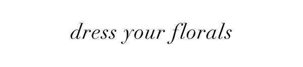 Dress Your Florals