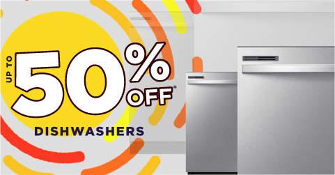 up to 50% Off Dishwashers!