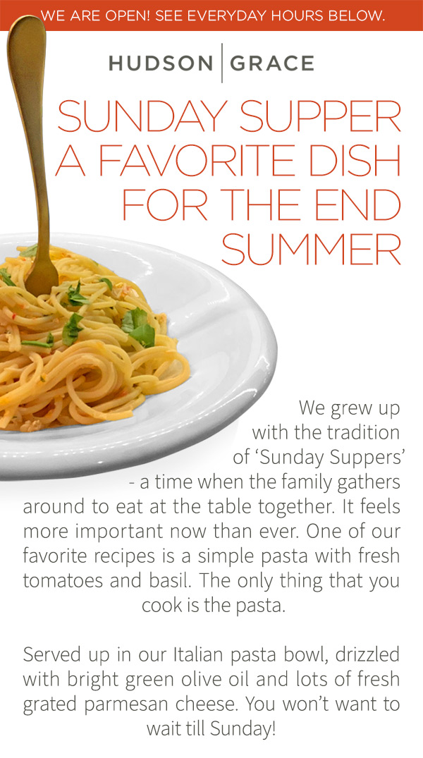 SUNDAY SUPPER - A favorite Dish for the end summer - We grew up with the tradition of Sunday Suppers - a time when the family gathers around to eat at the table together. It feels more important now than ever. One of our favorite recipes is a simple pasta with fresh tomatoes and basil. The only thing that you cook is the pasta. Served up in our Italian pasta bowl, drizzled with bright green olive oil and lots of fresh grated parmesan cheese. You won't want to wait till Sunday! See Recipe Below