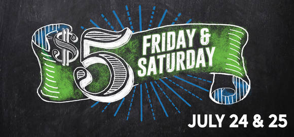 Five Dollar Friday, July 24 and 25.