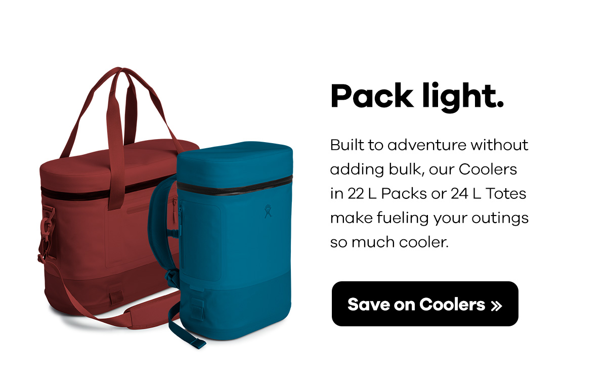 Pack light. Built to adventure without adding bulk, our Coolers in 22 L Packs or 24 L Totes make fueling your outings so much cooler. | Shop Coolers >>