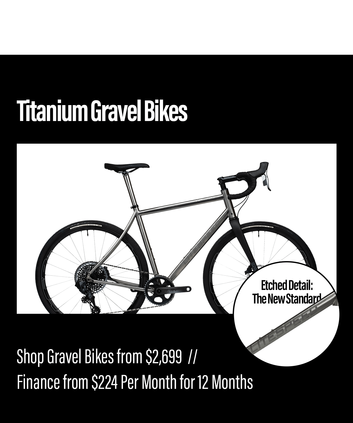 Experience the titanium difference! Shop titanium gravel bikes from $2,699.