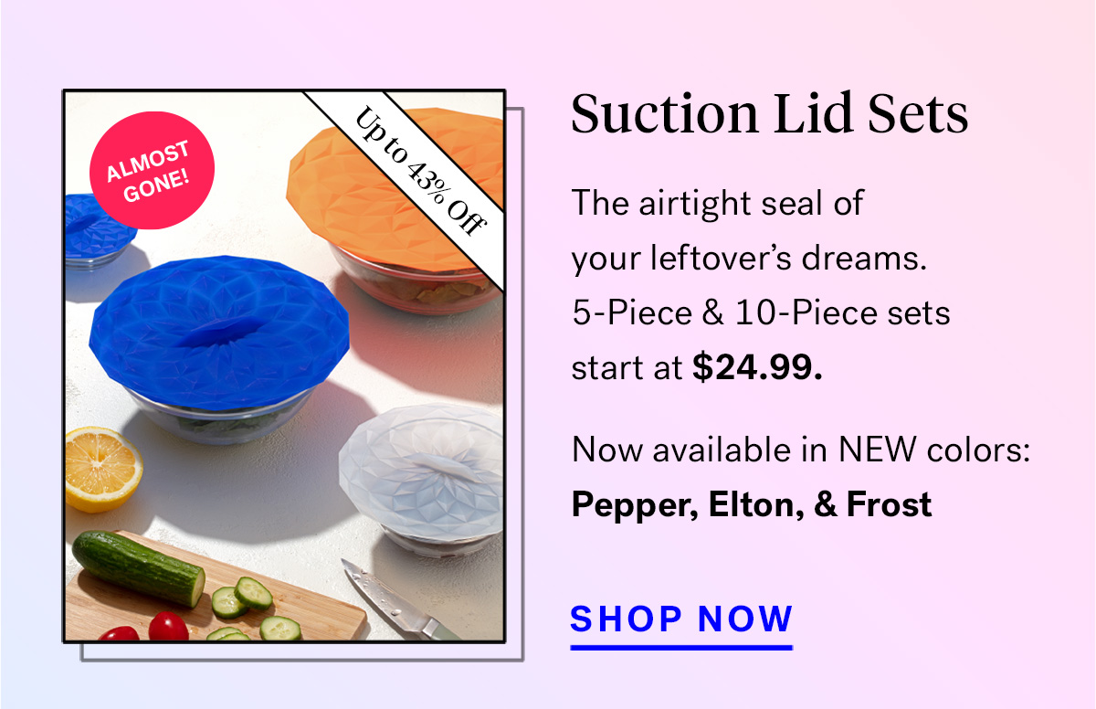 Suction Lid Sets (badge for up to 43% off and 'almost gone!')
