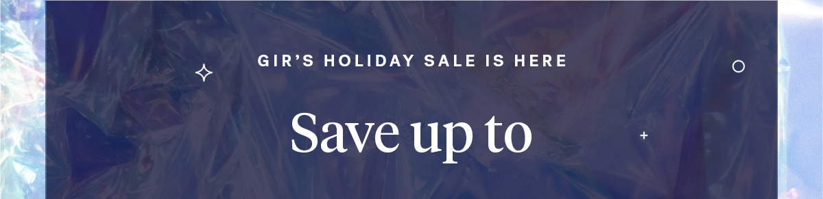 GIR'S HOLIDAY SALE IS HERE