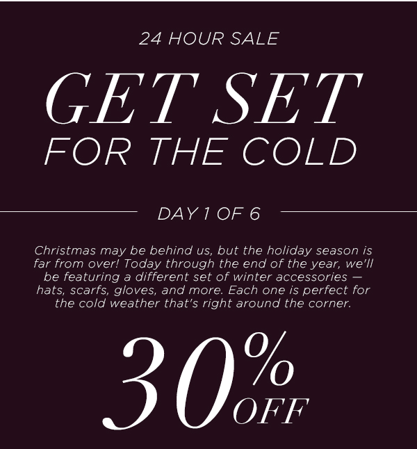 GET SET FOR THE COLD: Day 1 of 6. Christmas may be behind us, but the holiday season is far from over! Today through the end of the year, we'll be featuring a different set of winter accessories — hats, scarfs, gloves, and more. Each one is perfect for the cold weather that's right around the corner.