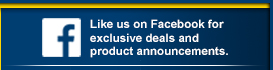 Like us on Facebook for exclusive deals and product announcements.