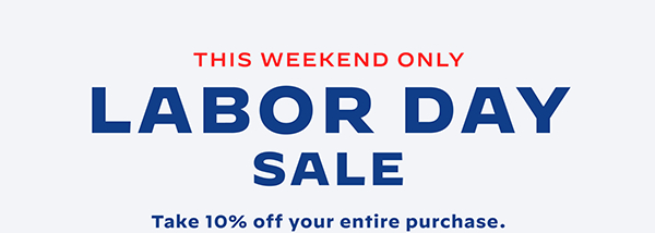 This weekend only: Labor Day Sale. Take 10% off your entire purchase.