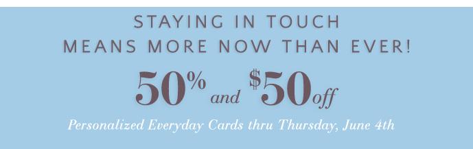 50% & $50 off Everyday Cards thru 6/24