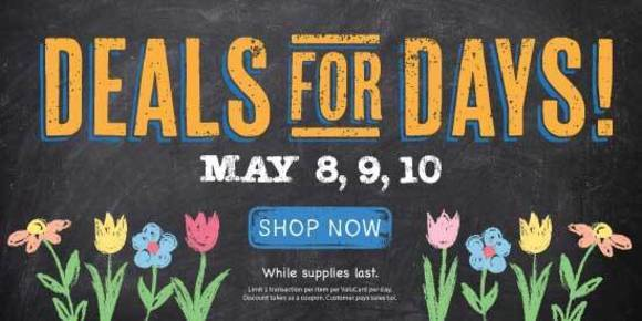 Deals for Days - May 8, 9, and 10. Shop Now
