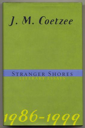 Stranger Shores Literary Essays 1986-1999 - 1st Edition/1st Printing. J. M. Coetzee