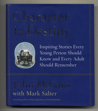 Character Is Destiny - 1st Edition/1st Printing. John McCain, Mark Salter