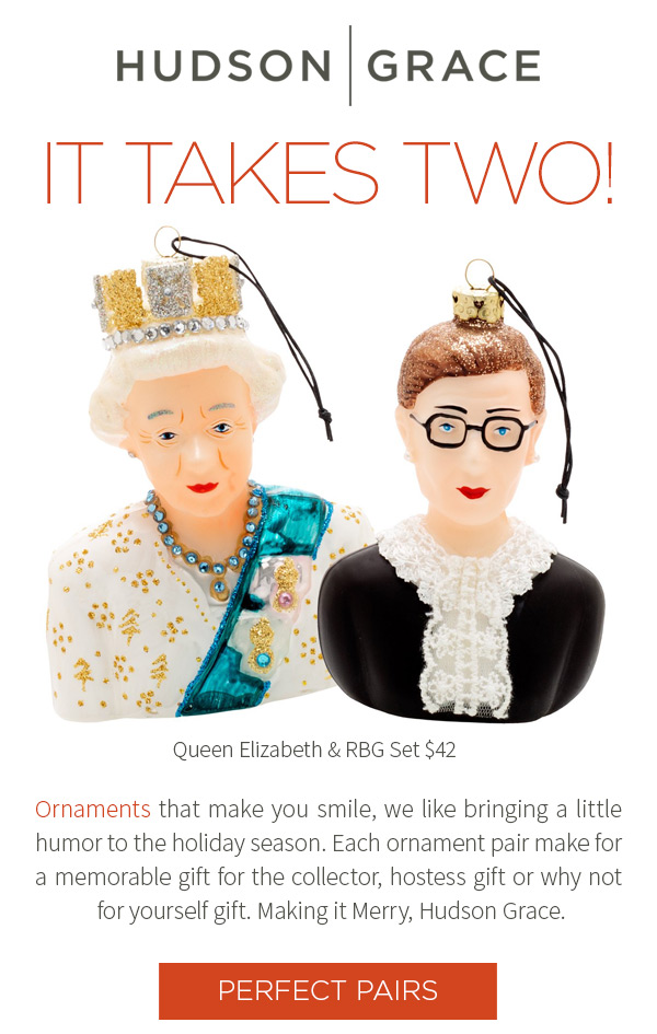 It Takes two! Ornaments that make you smile, we like bringing a little humor to the holiday season. Each ornament pair make for a memorable gift for the collector, hostess gift or why not for yourself gift. Making it Merry, Hudson Grace.