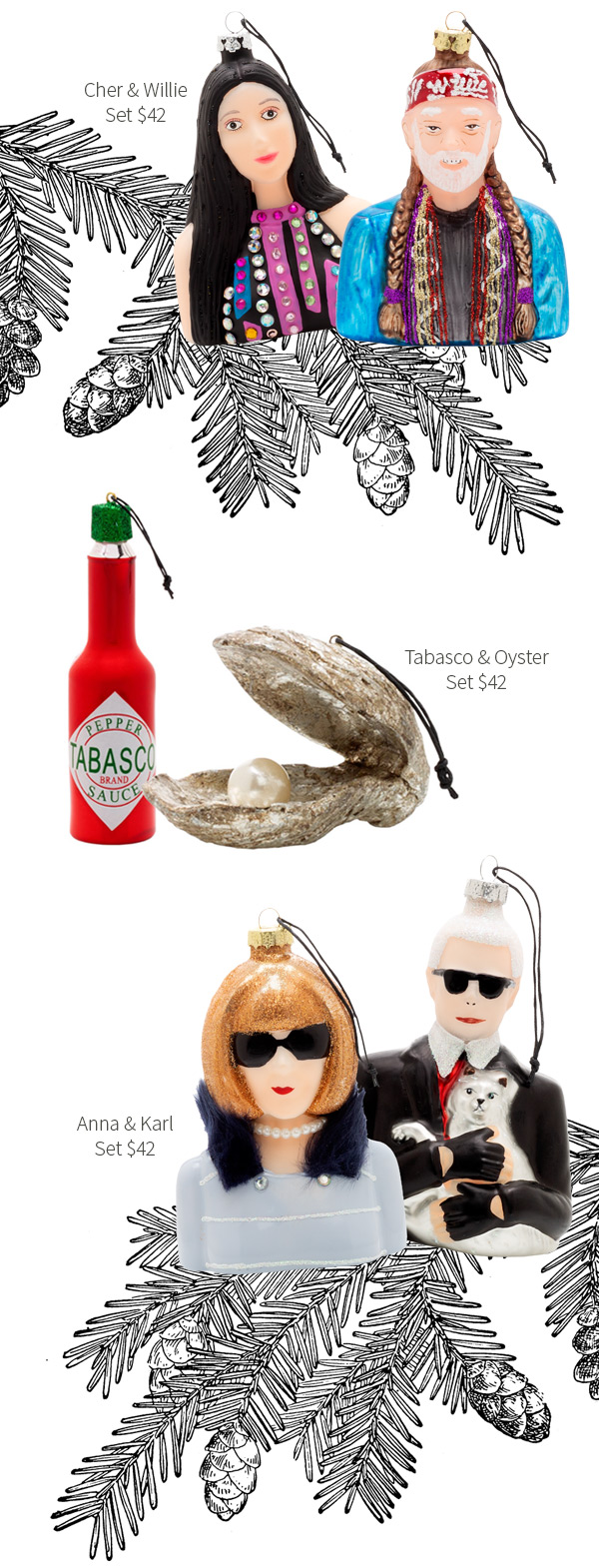 Hudson Grace Ornaments - Cher and Willie Set $42 .?Tabasco and Oyster Set $42 .?Anna and Karl Set $42