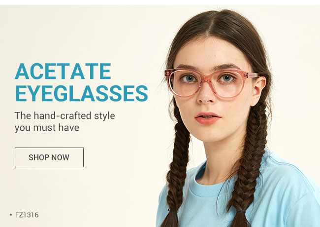 Acetate eyeglassesThe hand-crafted style you must haveShop now