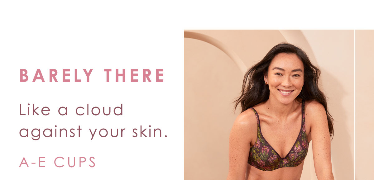 Barely There. A-E Cups. Shop Now.