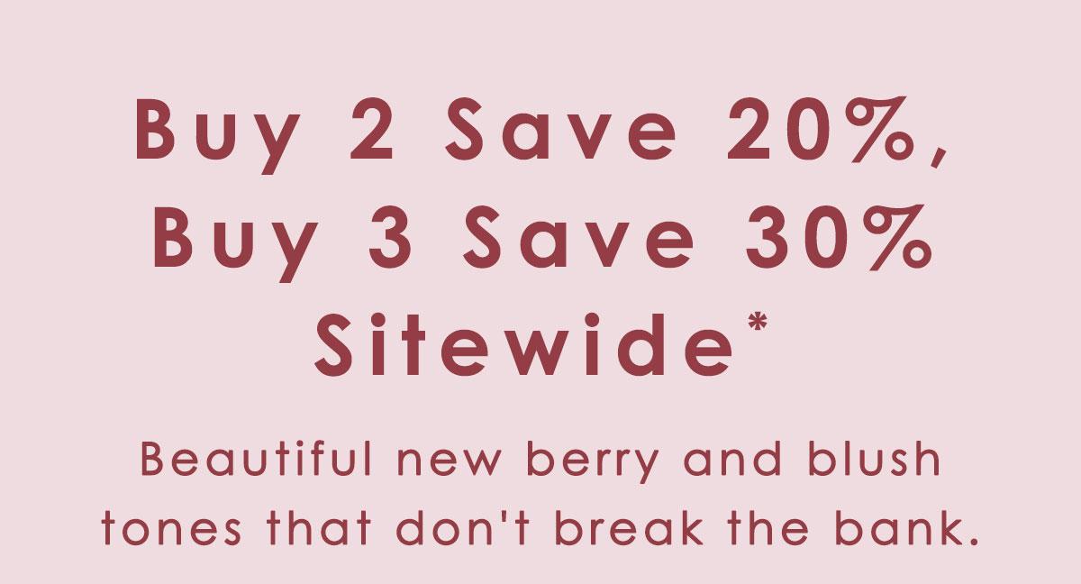 Buy 2 S a v e 20%, Buy 3 S a v e 30% Sitewide. Shop Now.