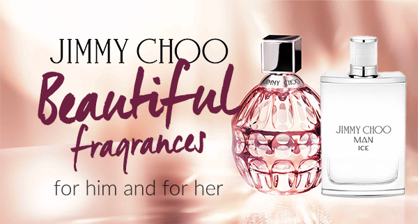 Jimmy Choo - Beautiful fragrances for him and for her