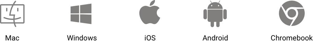 Mac, Windows, iOS, Android, and Chromebook