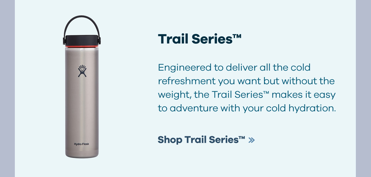 Trail SeriesT - Engineered to deliver all the cold refreshment you want but without the weight, the Trail SeriesT makes it easy to adventure with your cold hydration. | Shop Trail SeriesT