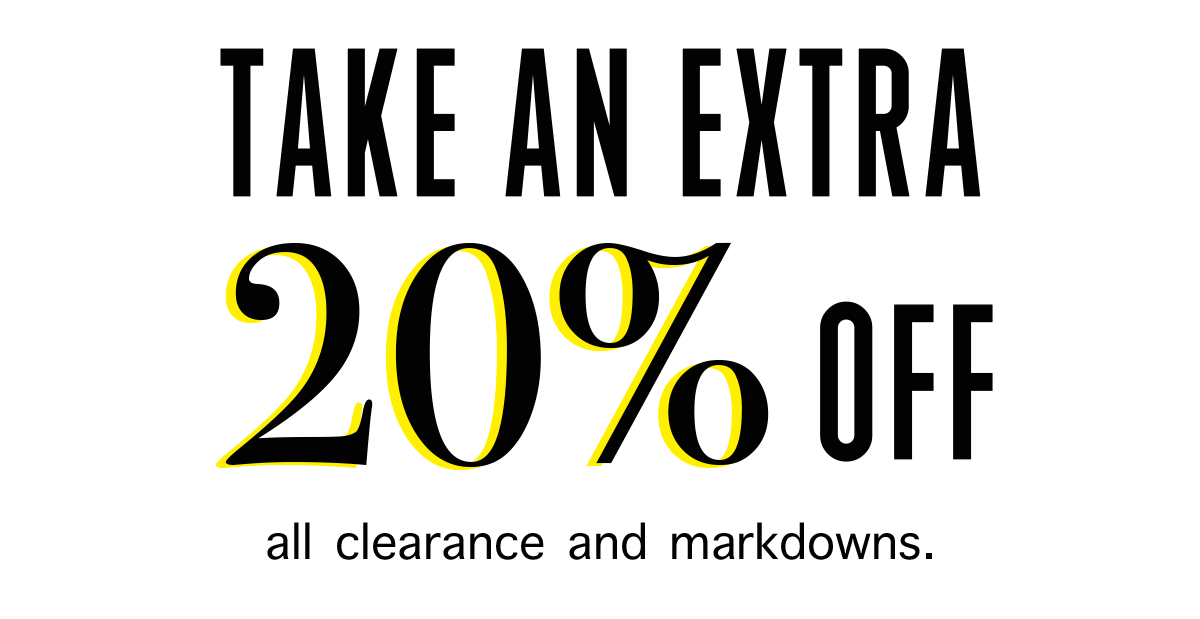 Take An Extra 20% Off all clearance and markdowns.