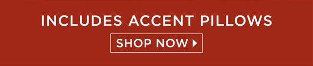 Includes accent pillows - Shop Now