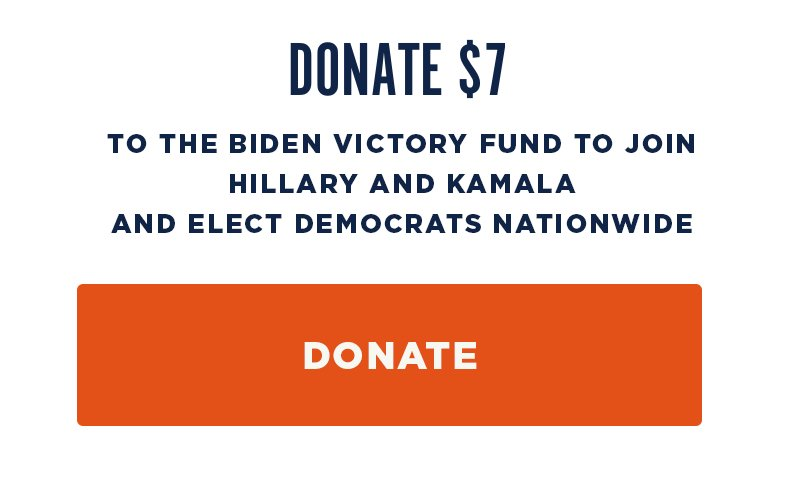 Donate to the Biden Victory Fund to join Hillary and Kamala and elect Democrats nationwide.