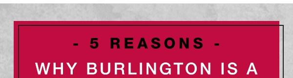 5 reasons why Burlington is a big deal