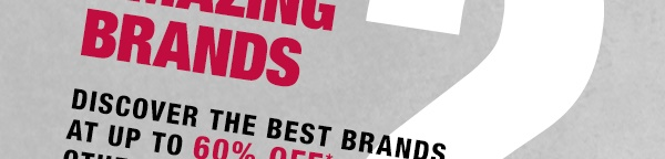 Discover amazing brands at up to 60% off other retailers prices