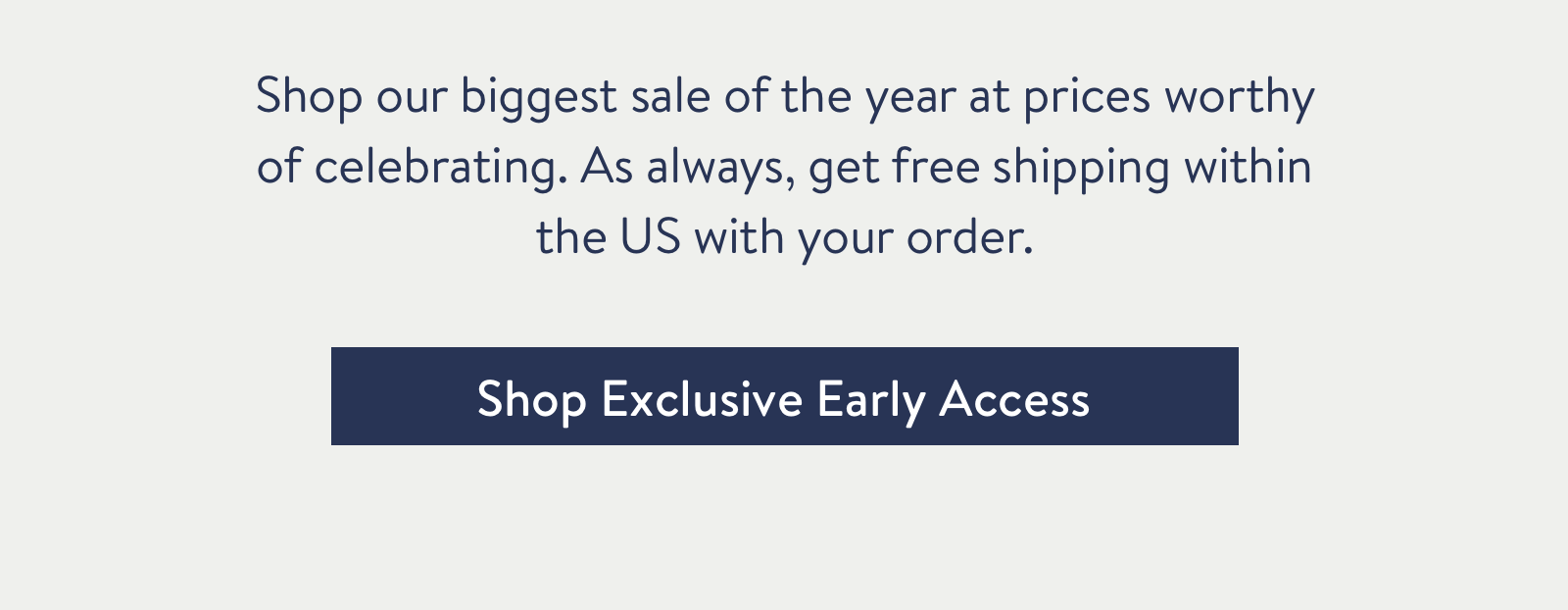 Shop our biggest sale of the year at prices worthy of celebrating. As always, get free shipping within the US with your order.