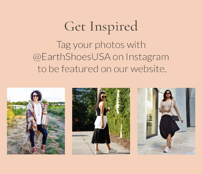Get Inspired. Tag your photos with @EarthShoesUSA on Instagram to be featured on our website.
