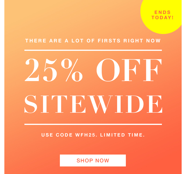 25% off sitewide with code WFH25, ends today