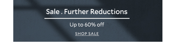 Sale . Further Reductions Up to 60% off