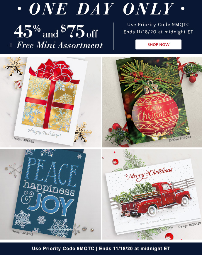 One Day Only! 45% & $75 off Holiday Cards plus Free Mini Assortment thru 11/18 - Use Priority Code 9MQTC